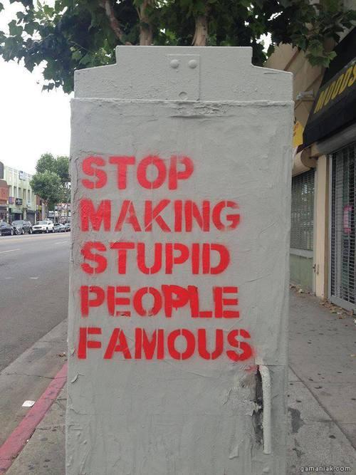 arretez-rendre-celebres-gens-stupides